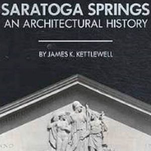 Saratoga Springs An Architectural History by James Kettlewell